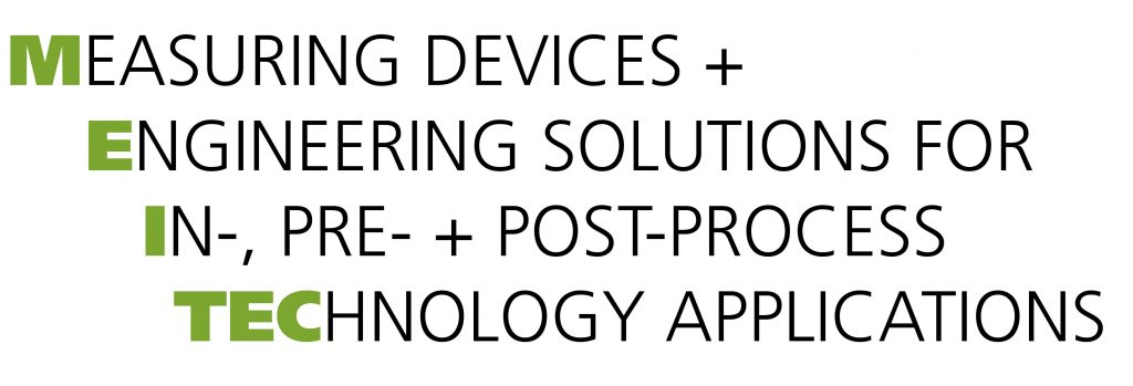 MEASURING DEVICES + ENGINEERING SOLUTIONS FOR IN-, PRE- + POST-PROCESS TECHNOLOGY APPLICATIONS
